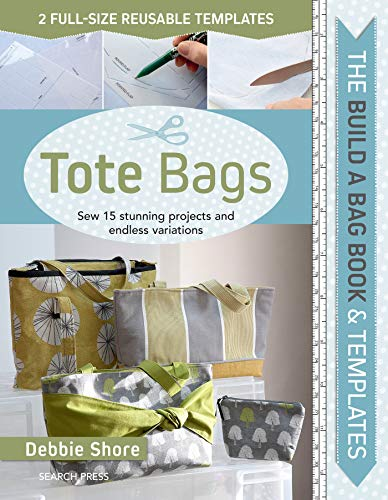 Tote Bags: Sew 15 Stunning Projects and Endless Variations