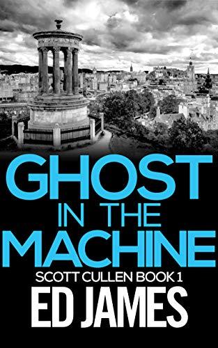Ghost in the Machine: A Scottish Detective Mystery (DC Scott Cullen Crime...
