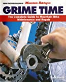 Grime Time: The Complete Guide to Mountain Bike Maintenance and Repair: 'Mountain Biking UK's' Complete Bike Maintenance Guide