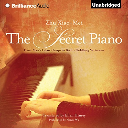 The Secret Piano     From Mao's Labor Camps to Bach's Goldberg Variations              By:                                                                                                                                 Zhu Xiao-Mei                               Narrated by:                                                                                                                                 Nancy Wu                      Length: 9 hrs and 24 mins     306 ratings     Overall 4.2