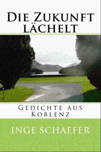 Die Zukunft lächelt: Gedichte aus Koblenz