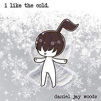 I Like the Cold.