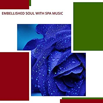 Embellished Soul With Spa Music