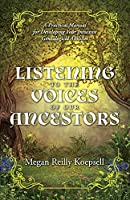Listening to the Voices of Our Ancestors: A Practical Manual for Developing Your Intuitive Genealogical Abilities