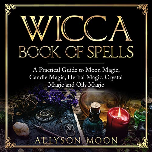 Wicca Book of Spells: A Practical Guide to Moon Magic, Candle Magic, Herbal Magic, Crystal Magic, and Oils Magic Titelbild