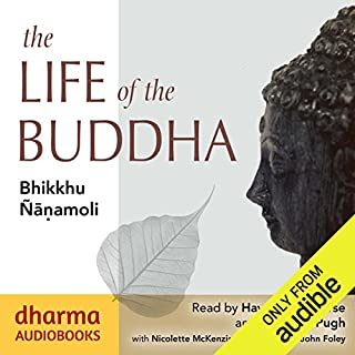 The Life of the Buddha                   By:                                                                                                                                 Bhikkhu Ñanamoli                               Narrated by:                                                                                                                                 Hayward Morse,                                                                                        Leighton Pugh,                                                                                        Nicolette McKenzie,                   and others                 Length: 16 hrs and 5 mins     7 ratings     Overall 4.1