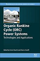 Organic Rankine Cycle (ORC) Power Systems: Technologies and Applications (Woodhead Publishing Series in Energy)
