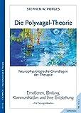 Die Polyvagal-Theorie: Neurophysiologische Grundlagen der Therapie. Emotionen, Bindung, Kommunikation & ihre Entstehung - Stephen W. Porges