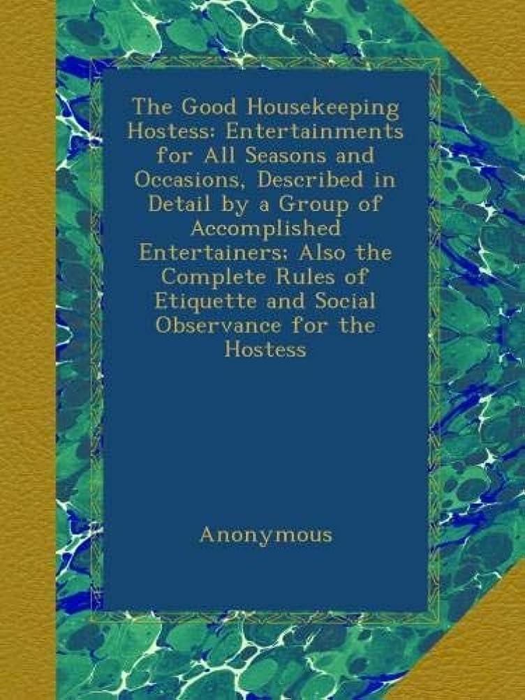 読み書きのできない走る寛大さThe Good Housekeeping Hostess: Entertainments for All Seasons and Occasions, Described in Detail by a Group of Accomplished Entertainers; Also the Complete Rules of Etiquette and Social Observance for the Hostess