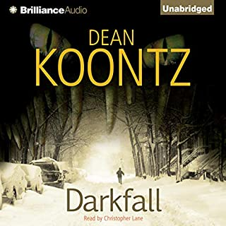 Darkfall                   Written by:                                                                                                                                 Dean Koontz                               Narrated by:                                                                                                                                 Christopher Lane                      Length: 10 hrs and 4 mins     96 ratings     Overall 4.0