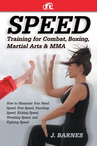 Speed Training: For Combat, Boxing, Martial Arts, and MMA: How to Maximize Your Hand Speed, Foot Speed, Punching Speed, Kicking Speed, Wrestling Speed, and Fighting Speed