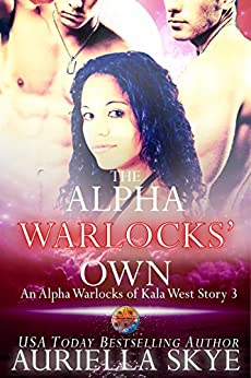 The Alpha Warlocks' Own: An Alpha Warlocks of Kala West Story #3 (A BWWM and BBW Paranormal Ménage Romance) by [Auriella Skye]