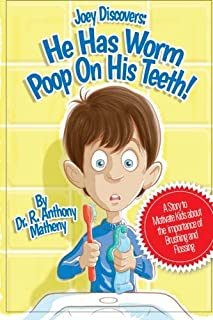 He Has Worm Poop On His Teeth!: Part 1 of the Joey Discover Series, A story to motivate kids about the importance of brushing and flossing