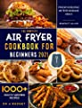The Complete Air Fryer Cookbook for Beginners 2021: 1000+ Mouth-Watering Recipes on a Budget for Easy & Delicious Air Fryer Homemade Meals!
