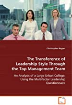 The Transference of Leadership Style Through the TopManagement Team: An Analysis of a Large Urban College: Using theMultifactor Leadership Questionnaire