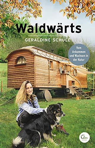 Buchseite und Rezensionen zu 'Waldwärts: Vom Ankommen und Wachsen in der Natur' von Geraldine Schüle
