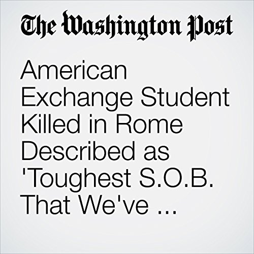 American Exchange Student Killed in Rome Described as 'Toughest S.O.B. That We've Ever Met' audiobook cover art