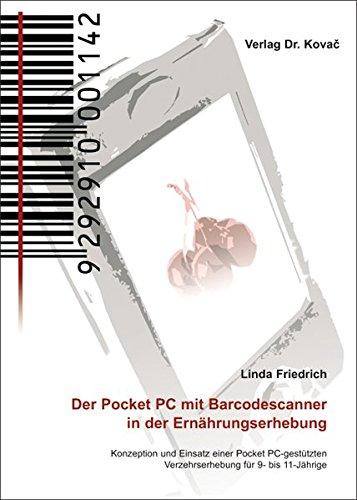 Der Pocket PC mit Barcodescanner in der Ernährungserhebung: Konzeption und Einsatz einer Pocket PC-gestützten Verzehrserhebung für 9- bis 11-Jährige (Schriften zur Ökotrophologie)