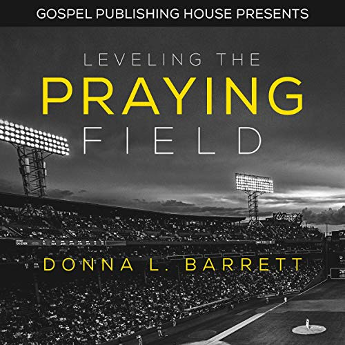 Leveling the Praying Field Audiobook By Donna L. Barrett cover art