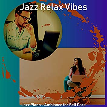 Jazz Piano - Ambiance for Self Care