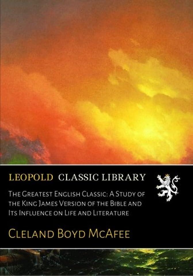 敬ソフィーキャラクターThe Greatest English Classic: A Study of the King James Version of the Bible and Its Influence on Life and Literature