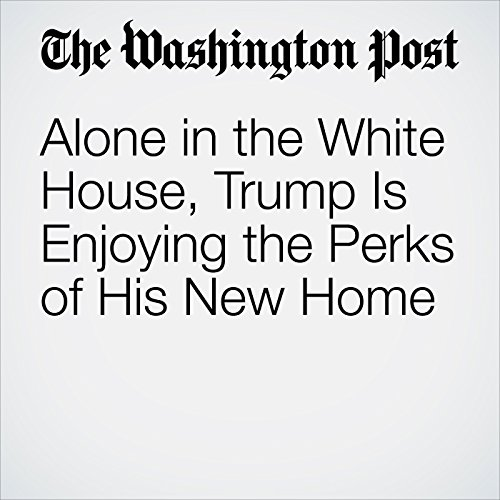 Alone in the White House, Trump Is Enjoying the Perks of His New Home copertina