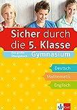 Klett Sicher durch die 5. Klasse - Das große Übungsbuch für die Fächer Deutsch, Mathematik, Englisch