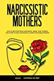 Narcissistic Mothers: How to Recover from Narcissistic Abuse, Toxic Parents and CPTSD to Heal Emotionally Manipulative Relationships (Paperback)