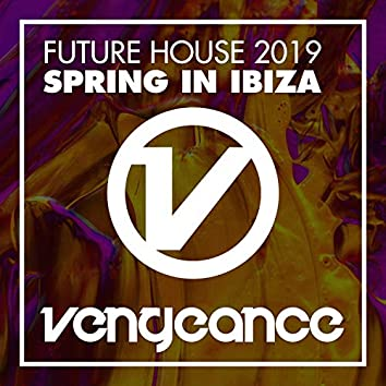 Future House 2019 - Spring In Ibiza