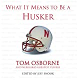What It Means to Be a Husker: Tom Osborne and Nebraska's Greatest Players (English Edition)