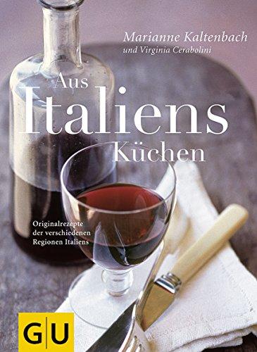 Aus Italiens Küchen: Originalrezepte der verschiedenen Regionen Italiens