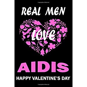 Real Men Love AIDIS Happy Valentine's Day: Valentine's Day Gift , Lined Journal Notebook to Write In for Notes, To Do Lists, Notepad, College Ruled ... and for all Dogs & Cats Lovers and owners 18