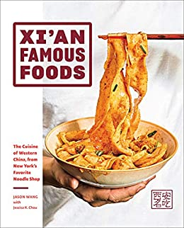 Xi'an Famous Foods: The Cuisine of Western China, from New York's Favorite Noodle Shop by [Jason Wang, Jessica Chou, Jenny Huang]
