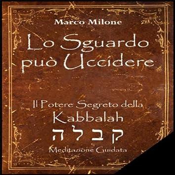 Lo Sguardo puo Uccidere - Il Potere Segreto della Kabbalah
