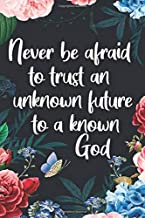 Never be afraid to trust an unknown future to a known God notebook journal: lined NoteBook / Journal / Gift , 120 blank Pa...