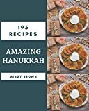 195 Amazing Hanukkah Recipes: A Hanukkah Cookbook Everyone Loves!