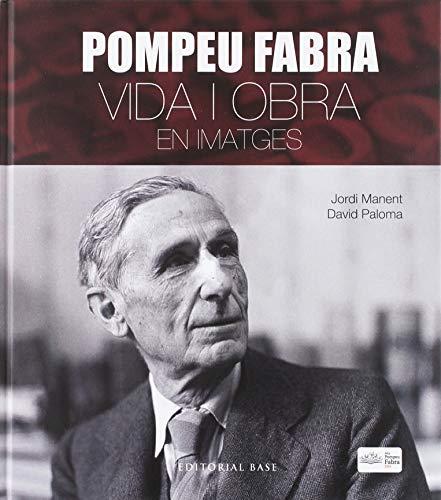 Pompeu Fabra. Vida I obra en Imatges: 19 (Base Imatges)