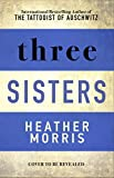 Three Sisters: The conclusion to the Tattooist of Auschwitz trilogy (English Edition)