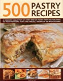500 Pastry Recipes: A Fabulous Collection of Every Kind of Pastry from Pies