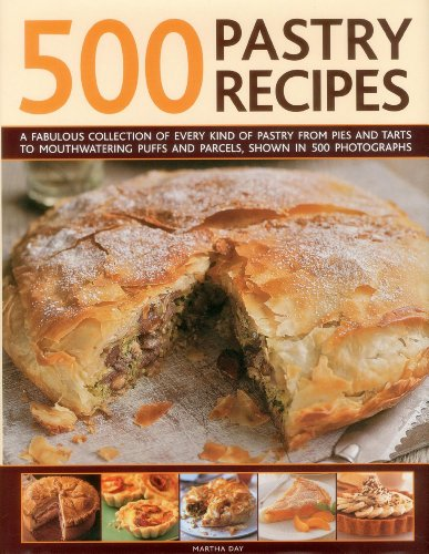 500 Pastry Recipes: A Fabulous Collection of Every Kind of Pastry from Pies and Tarts to...
