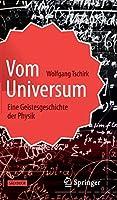Vom Universum: Eine Geistesgeschichte der Physik