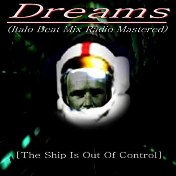 Dreams (Italo Beat Mix Radio Mastered) [The Ship Is Out of Control] - Single