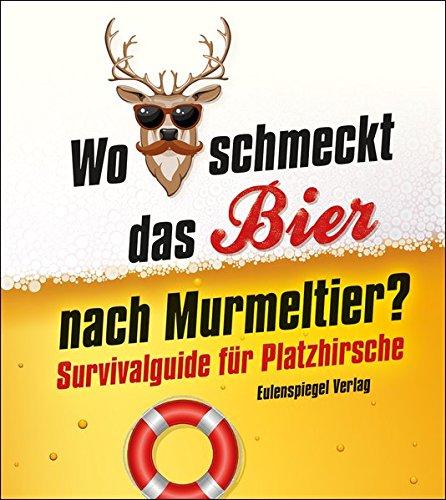 Wo schmeckt das Bier nach Murmeltier? Survivalguide für Platzhirsche