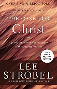 The Case for Christ: A Journalist's Personal Investigation of the Evidence for Jesus (Case for ... Series) by [Lee Strobel]