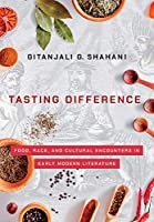 Tasting Difference: Food, Race, and Cultural Encounters in Early Modern Literature