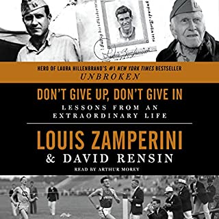 Don't Give Up, Don't Give In     Lessons from an Extraordinary Life              By:                                                                                                                                 Louis Zamperini,                                                                                        David Rensin                               Narrated by:                                                                                                                                 Arthur Morey                      Length: 4 hrs and 53 mins     154 ratings     Overall 4.7
