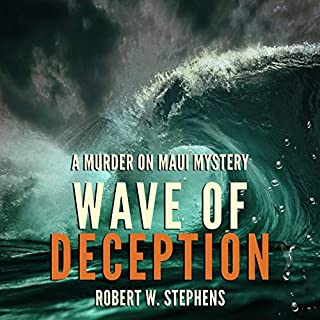 Wave of Deception     A Murder on Maui Mystery              By:                                                                                                                                 Robert W Stephens                               Narrated by:                                                                                                                                 James Fouhey                      Length: 8 hrs and 36 mins     1 rating     Overall 3.0