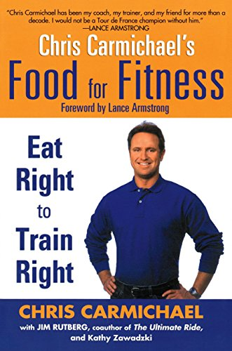 Chris Carmichael\'s Food for Fitness: Eat Right to Train Right