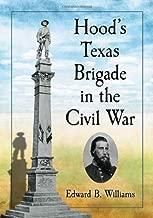 Hood's Texas Brigade in the Civil War