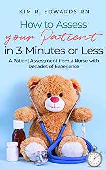 How to Assess Your Patient in 3 Minutes or Less  A Patient Assessment from a Nurse with Decades of Experience
